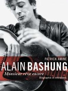 Alain Bashung, Monsieur rêve encore: Biographie et entretiens de Patrick Amine - Editions Denoël - Juin 2009.
