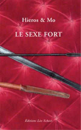 """BDSM Récit: """"Le Sexe Fort"""" par Hieros et Mo - Editions Léo Scheer - Juin 2010."""