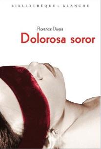 """BDSM Roman """"Dolorosa Soror"""" de Florence Dugas aux Editions Blanche."""