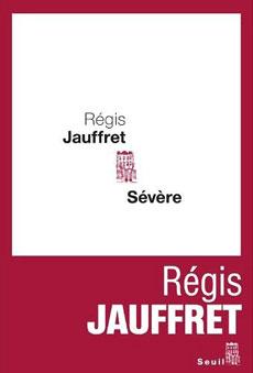 """BDSM Roman """"Sévère"""" de Régis Jauffret, Editions du Seuil, mars 2010."""