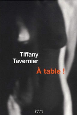 "BDSM roman: "" A table!"" de Tiffany Tavernier - Editions du Seuil -mars 2008."