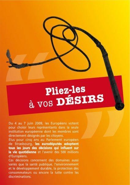BDSM Thème de la campagne pour les Elections Européennes de 2009 du PEJ le fouet: Pliez-les à vos désirs.