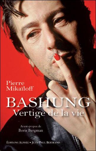 """""""Bashung, Vertige de la vie"""" une biographie de Pierre Mikaïloff - Editions """"Alphée - Jean-Paul Bertrand"""" - Août 2009."""