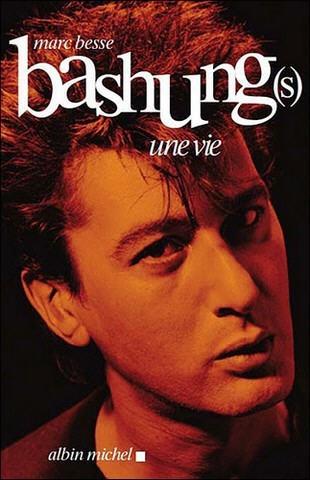 Bashung(s), une vie par Marc Besse, Editions Albin Michel, septembre 2009, préface de Jean Fauque.