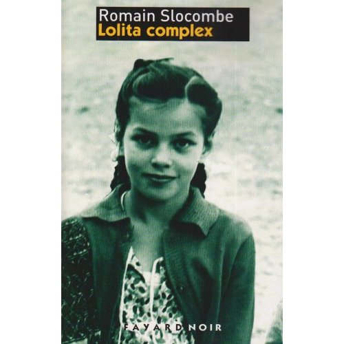 BDSM Livres Romain Slocombe « Lolita complex » (L'Océan de la Stérilité Tome I) - Editions Fayard Noir - Septembre 2008.