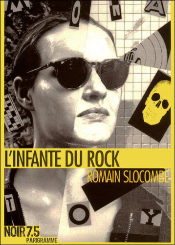 « L'Infante du Rock » - Romain Slocombe - Editions Parigramme - Collection « Noir 7.5 » - novembre 2009.