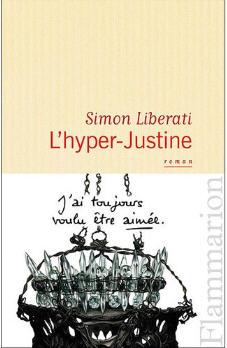 Simon Liberati - « L' hyper Justine » - Editions Flammarion - juillet 2009.