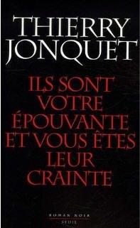 Thierry Jonquet- Ils sont votre épouvante et vous êtes leur crainte